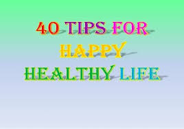 40 tips for Happy Life